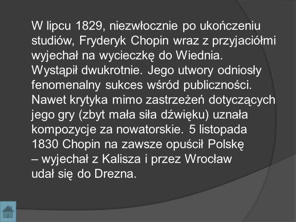 W lipcu 1829, niezwłocznie po ukończeniu studiów, Fryderyk Chopin wraz z przyjaciółmi wyjechał na wycieczkę do Wiednia. Wystąpił dwukrotnie. Jego utwo