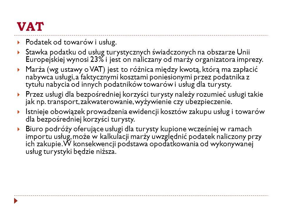 VAT Podatek od towarów i usług. Stawka podatku od usług turystycznych świadczonych na obszarze Unii Europejskiej wynosi 23% i jest on naliczany od mar