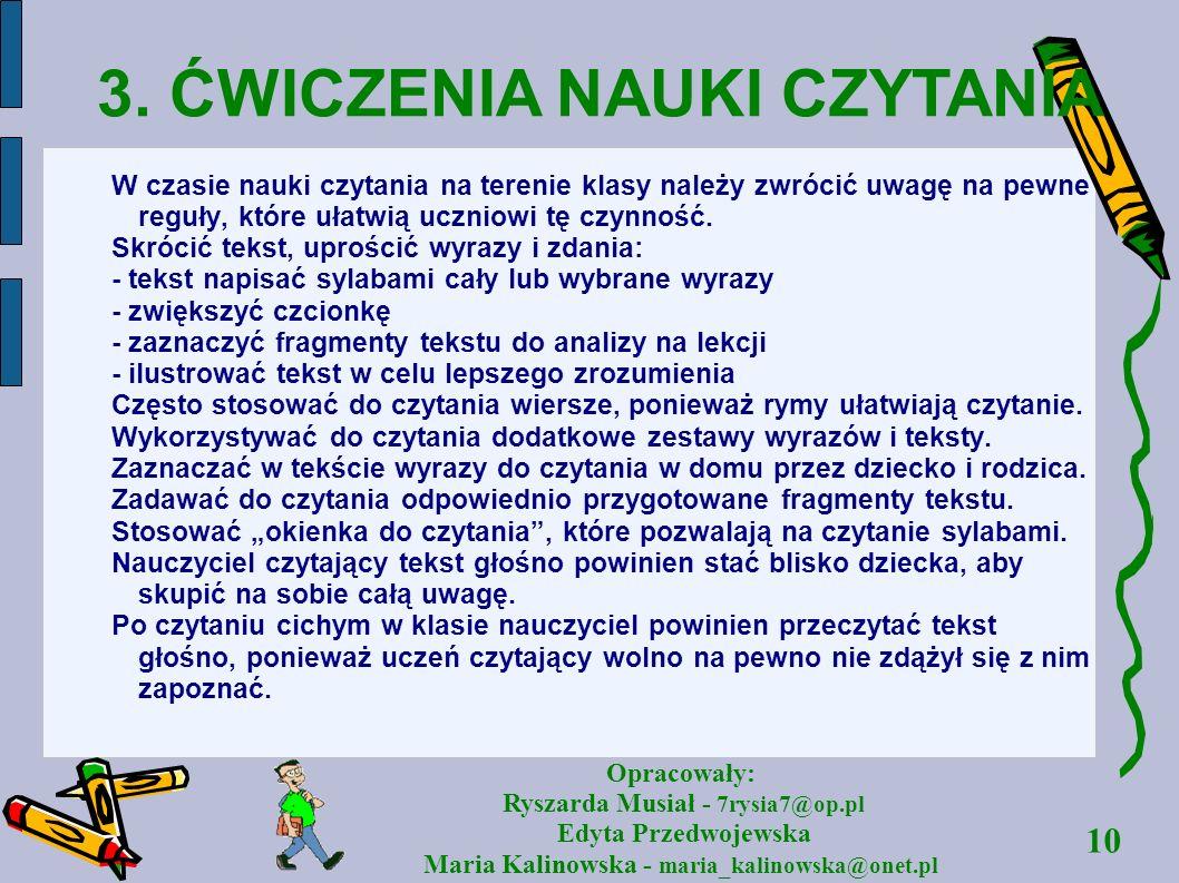 10 Opracowały: Ryszarda Musiał - 7rysia7@op.pl Edyta Przedwojewska Maria Kalinowska - maria_kalinowska@onet.pl W czasie nauki czytania na terenie klas