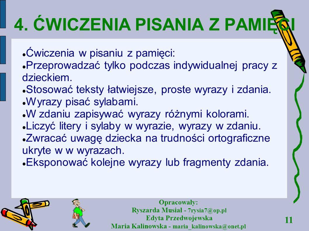 11 Opracowały: Ryszarda Musiał - 7rysia7@op.pl Edyta Przedwojewska Maria Kalinowska - maria_kalinowska@onet.pl 4. ĆWICZENIA PISANIA Z PAMIĘCI Ćwiczeni