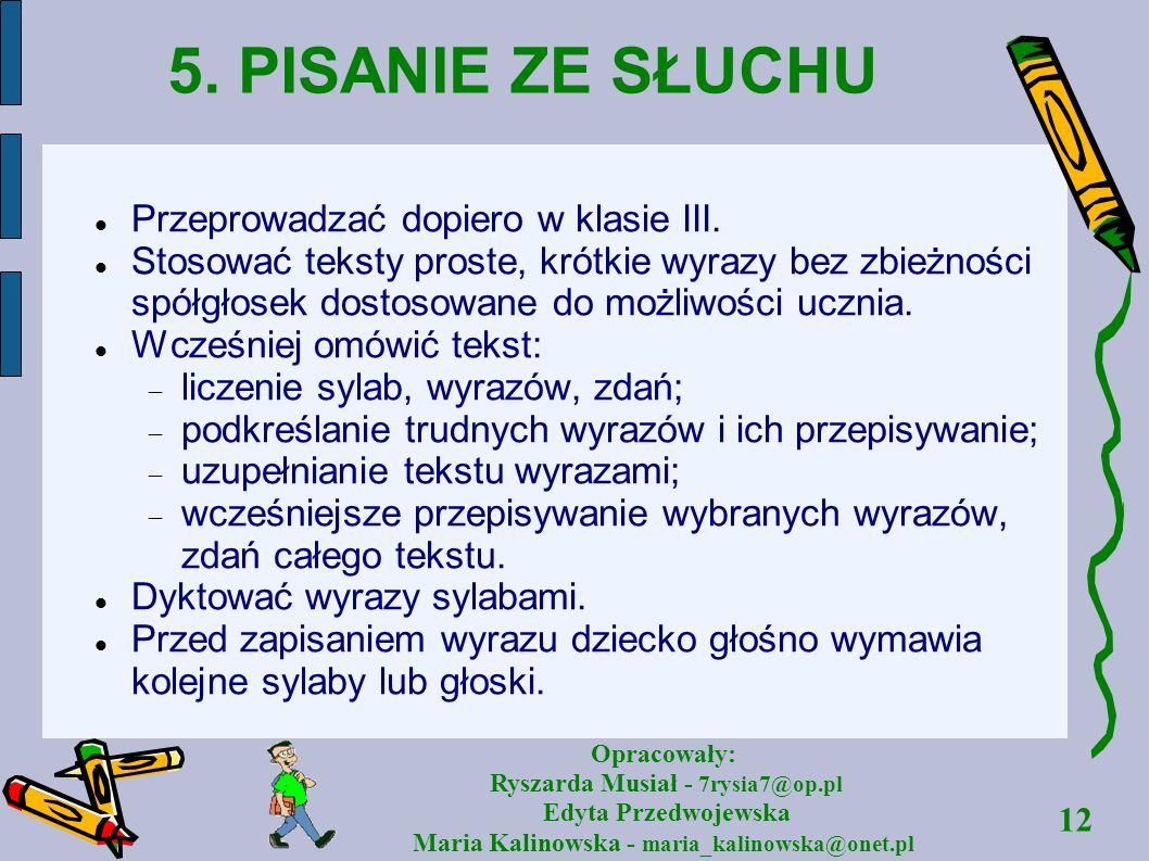 12 Opracowały: Ryszarda Musiał - 7rysia7@op.pl Edyta Przedwojewska Maria Kalinowska - maria_kalinowska@onet.pl 5. PISANIE ZE SŁUCHU Przeprowadzać dopi
