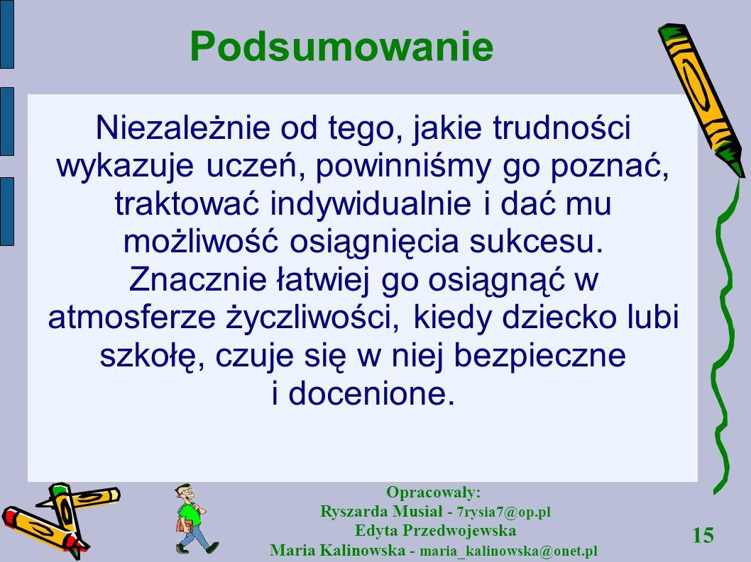 15 Opracowały: Ryszarda Musiał - 7rysia7@op.pl Edyta Przedwojewska Maria Kalinowska - maria_kalinowska@onet.pl Podsumowanie Niezależnie od tego, jakie