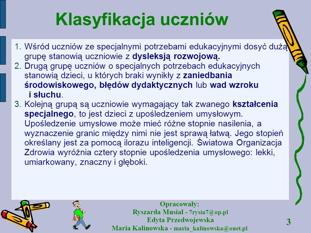 3 Opracowały: Ryszarda Musiał - 7rysia7@op.pl Edyta Przedwojewska Maria Kalinowska - maria_kalinowska@onet.pl Klasyfikacja uczniów 1.Wśród uczniów ze