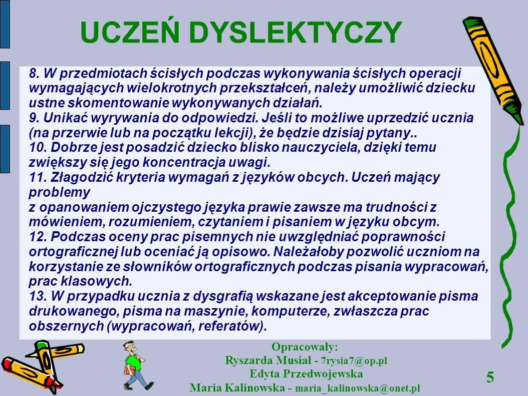 5 Opracowały: Ryszarda Musiał - 7rysia7@op.pl Edyta Przedwojewska Maria Kalinowska - maria_kalinowska@onet.pl UCZEŃ DYSLEKTYCZY 8. W przedmiotach ścis