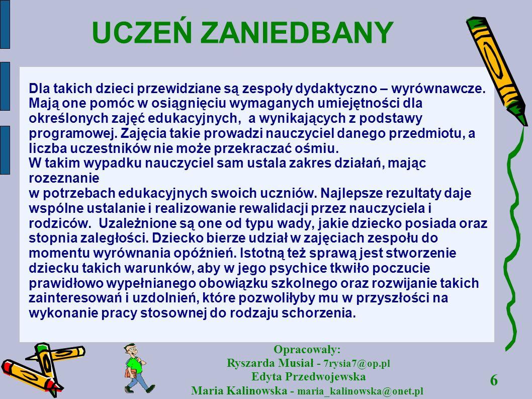 6 Opracowały: Ryszarda Musiał - 7rysia7@op.pl Edyta Przedwojewska Maria Kalinowska - maria_kalinowska@onet.pl UCZEŃ ZANIEDBANY Dla takich dzieci przew