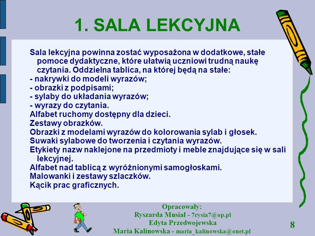 8 Opracowały: Ryszarda Musiał - 7rysia7@op.pl Edyta Przedwojewska Maria Kalinowska - maria_kalinowska@onet.pl 1. SALA LEKCYJNA Sala lekcyjna powinna z