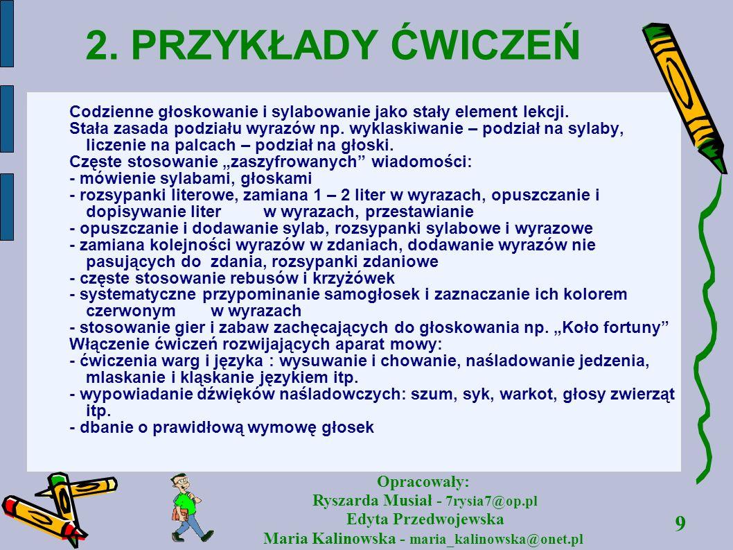9 Opracowały: Ryszarda Musiał - 7rysia7@op.pl Edyta Przedwojewska Maria Kalinowska - maria_kalinowska@onet.pl 2. PRZYKŁADY ĆWICZEŃ Codzienne głoskowan