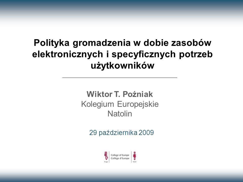 Polityka gromadzenia w dobie zasobów elektronicznych i specyficznych potrzeb użytkowników 29 października 2009 Wiktor T.