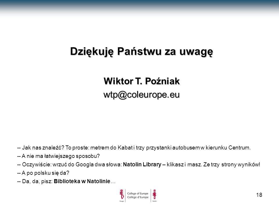 18 Dziękuję Państwu za uwagę Wiktor T. Poźniak wtp@coleurope.eu -- Jak nas znaleźć.