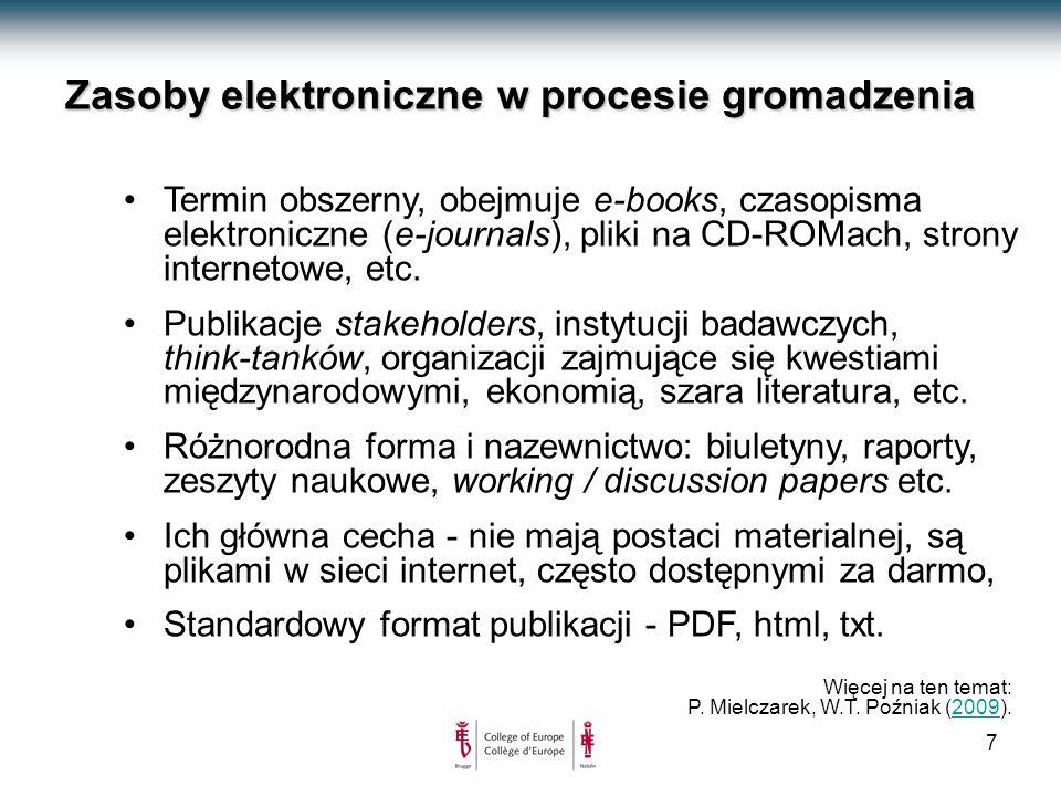 7 Zasoby elektroniczne w procesie gromadzenia Termin obszerny, obejmuje e-books, czasopisma elektroniczne (e-journals), pliki na CD-ROMach, strony internetowe, etc.