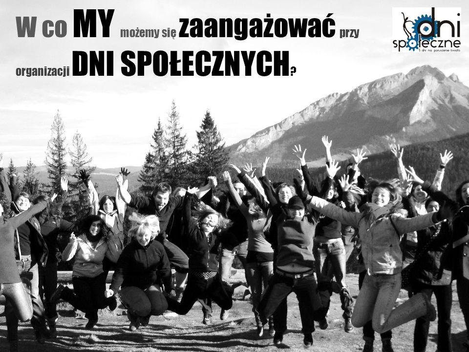 Dni Społeczne 20101 W co MY możemy się zaangażować przy organizacji DNI SPOŁECZNYCH