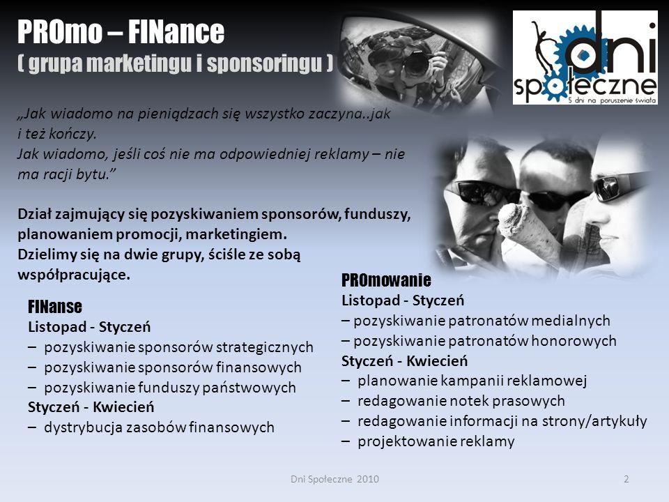 Dni Społeczne 20102 PROmo – FINance ( grupa marketingu i sponsoringu ) Jak wiadomo na pieniądzach się wszystko zaczyna..jak i też kończy.