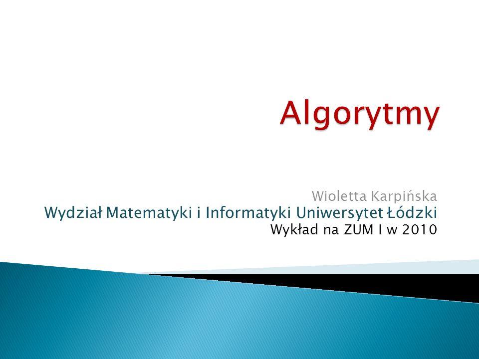 Wioletta Karpińska Wydział Matematyki i Informatyki Uniwersytet Łódzki Wykład na ZUM I w 2010