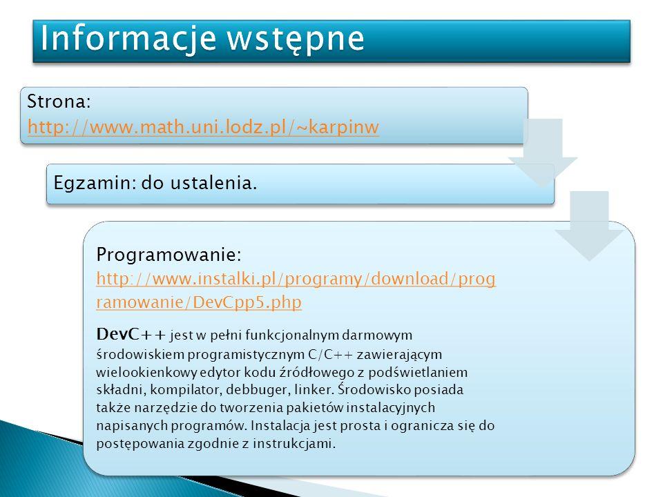 Strona: http://www.math.uni.lodz.pl/~karpinw http://www.math.uni.lodz.pl/~karpinw Egzamin: do ustalenia. Programowanie: http://www.instalki.pl/program