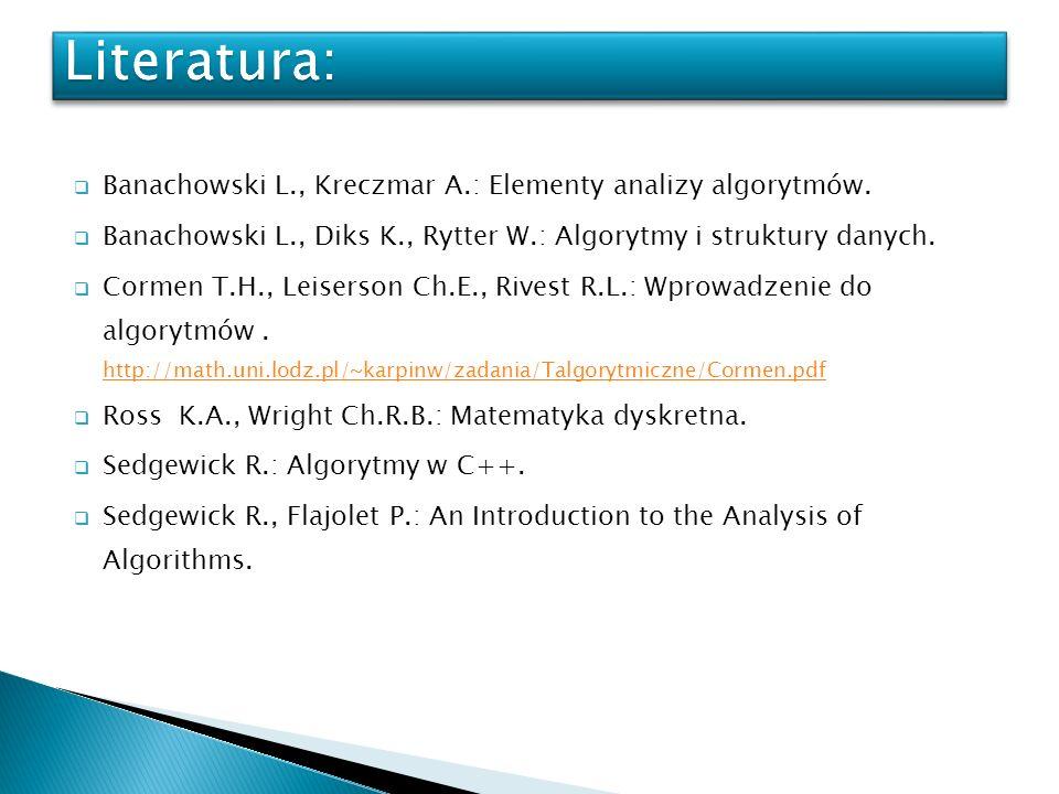 Banachowski L., Kreczmar A.: Elementy analizy algorytmów. Banachowski L., Diks K., Rytter W.: Algorytmy i struktury danych. Cormen T.H., Leiserson Ch.
