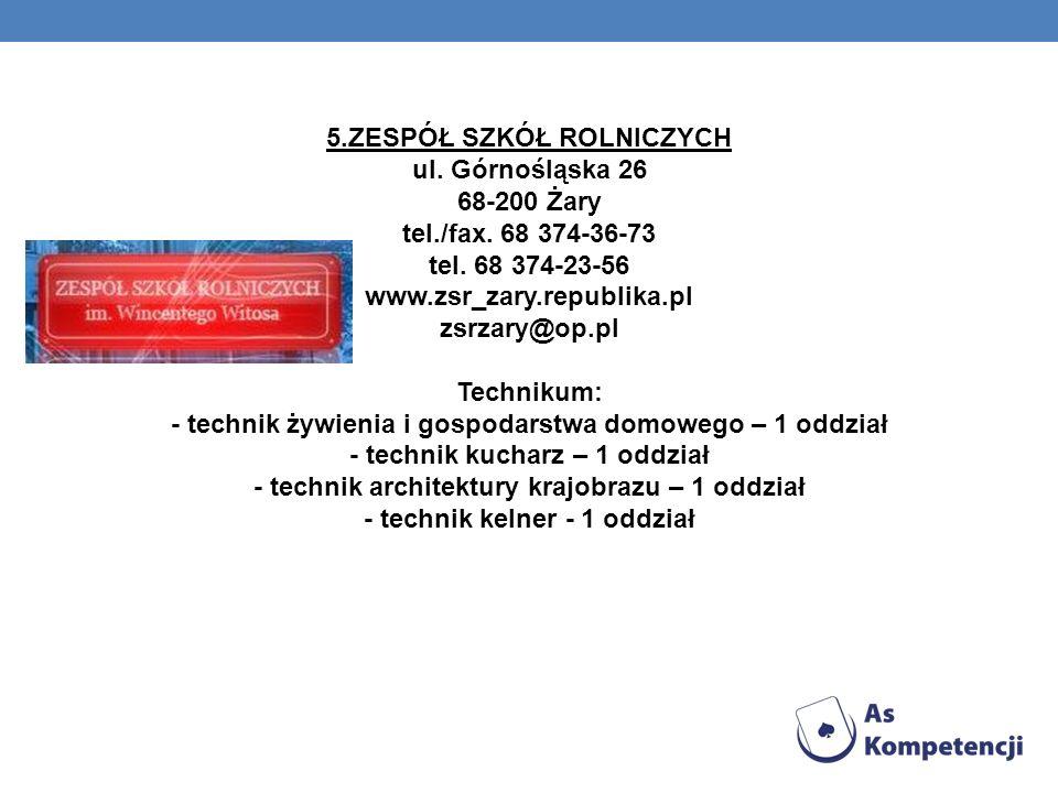 5.ZESPÓŁ SZKÓŁ ROLNICZYCH ul.Górnośląska 26 68-200 Żary tel./fax.