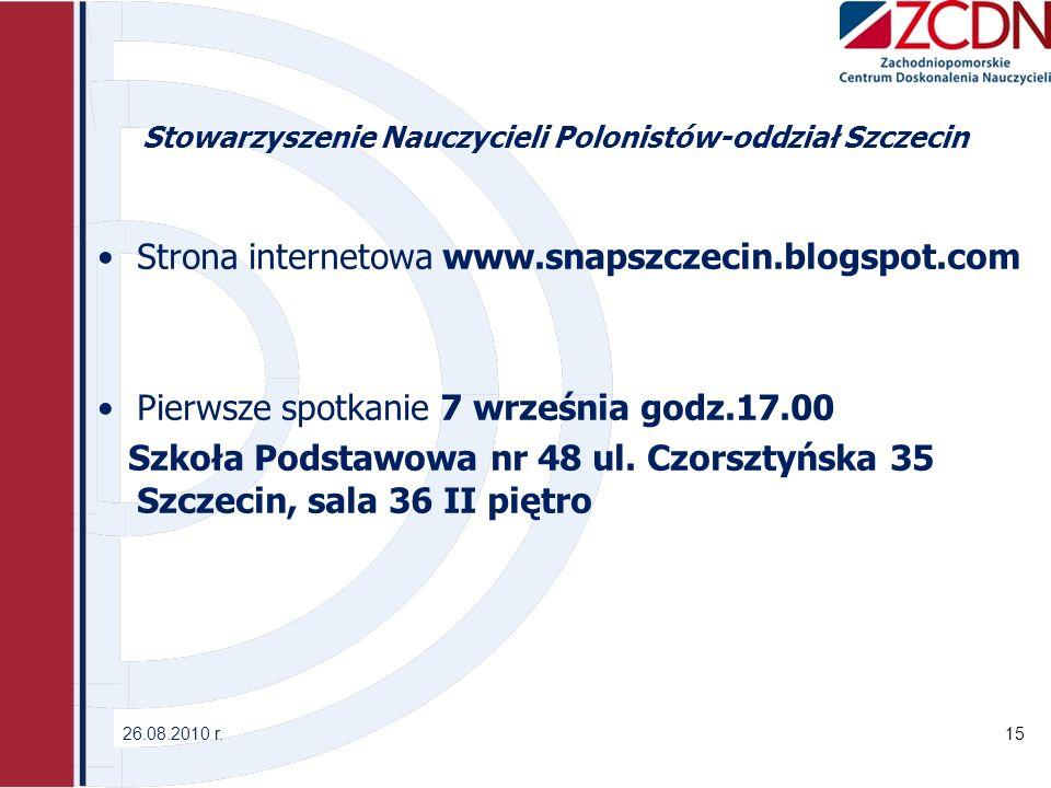 Stowarzyszenie Nauczycieli Polonistów-oddział Szczecin Strona internetowa www.snapszczecin.blogspot.com Pierwsze spotkanie 7 września godz.17.00 Szkoła Podstawowa nr 48 ul.