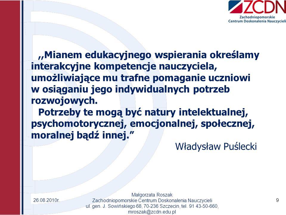 26.08.2010r. Małgorzata Roszak Zachodniopomorskie Centrum Doskonalenia Nauczycieli ul.