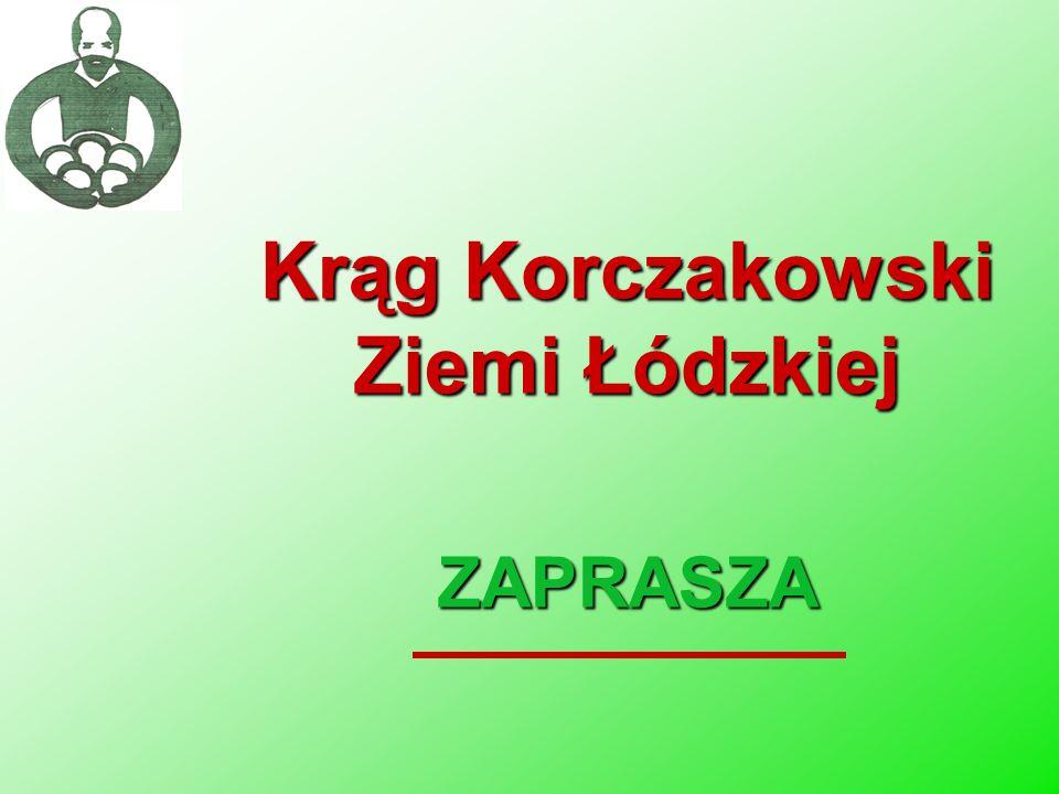 Krąg Korczakowski Ziemi Łódzkiej ZAPRASZA
