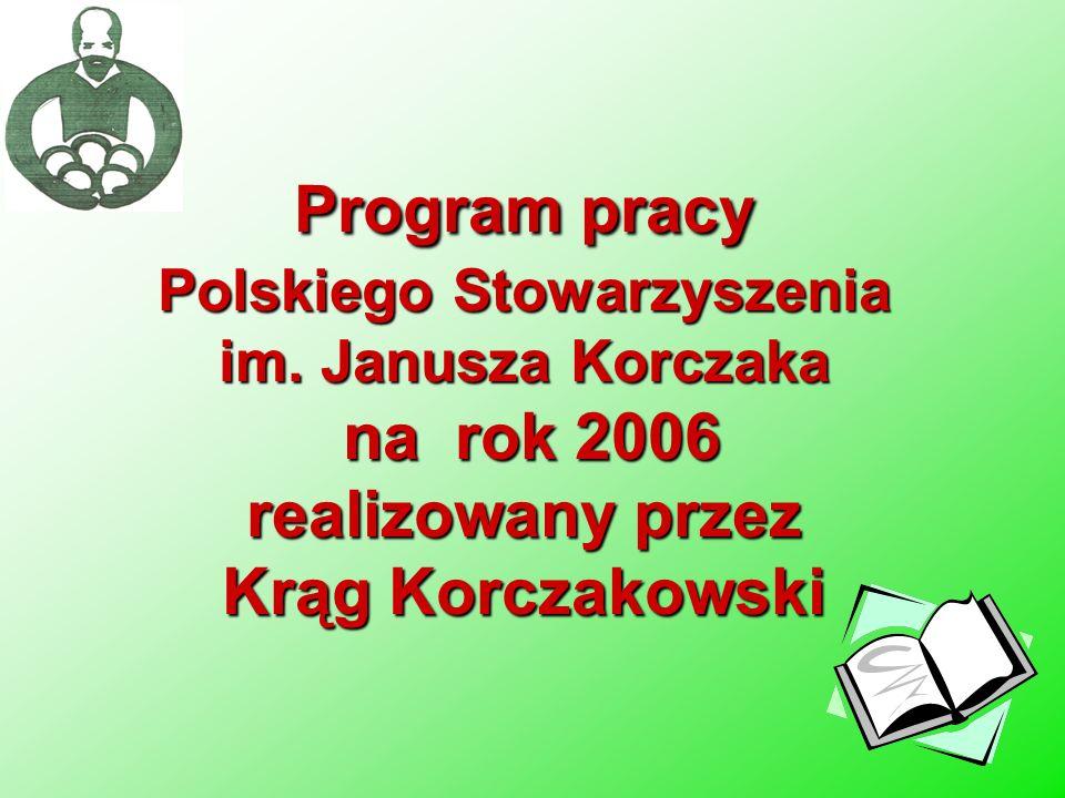Program pracy Polskiego Stowarzyszenia im. Janusza Korczaka na rok 2006 na rok 2006 realizowany przez Krąg Korczakowski