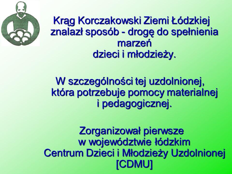 Krąg Korczakowski Ziemi Łódzkiej znalazł sposób - drogę do spełnienia marzeń dzieci i młodzieży. Krąg Korczakowski Ziemi Łódzkiej znalazł sposób - dro