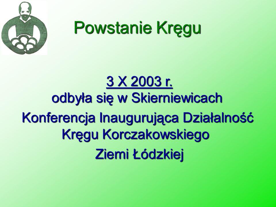 Powstanie Kręgu 3 X 2003 r. odbyła się w Skierniewicach Konferencja Inaugurująca Działalność Kręgu Korczakowskiego Ziemi Łódzkiej