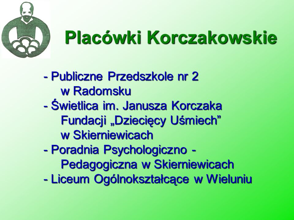 - Publiczne Przedszkole nr 2 w Radomsku - Świetlica im. Janusza Korczaka Fundacji Dziecięcy Uśmiech w Skierniewicach - Poradnia Psychologiczno - Pedag