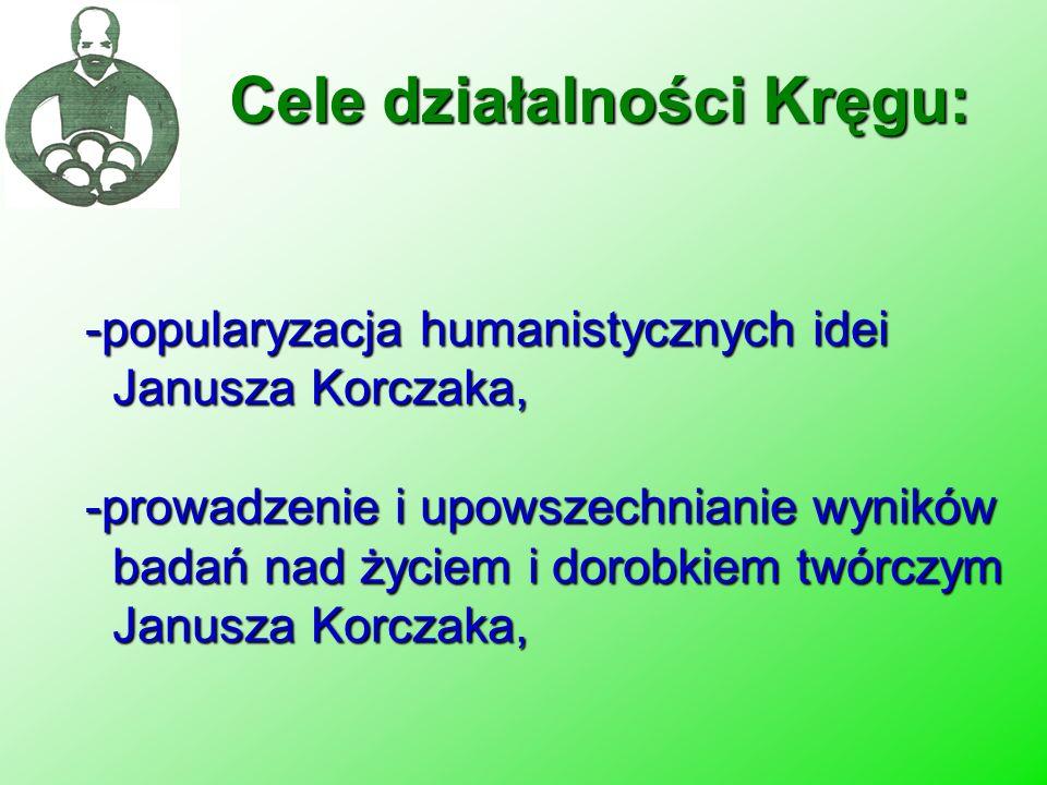 -popularyzacja humanistycznych idei Janusza Korczaka, -prowadzenie i upowszechnianie wyników badań nad życiem i dorobkiem twórczym Janusza Korczaka, C