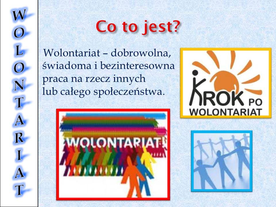 Wolontariat – dobrowolna, świadoma i bezinteresowna praca na rzecz innych lub całego społeczeństwa.