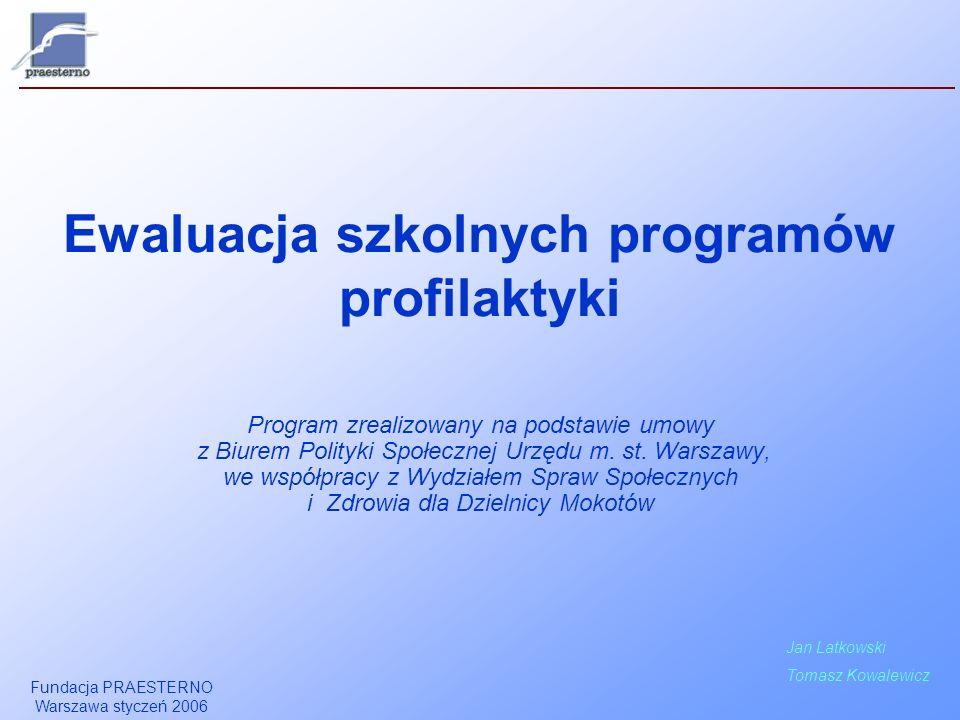 Fundacja PRAESTERNO Warszawa styczeń 2006 Ewaluacja szkolnych programów profilaktyki Program zrealizowany na podstawie umowy z Biurem Polityki Społecz