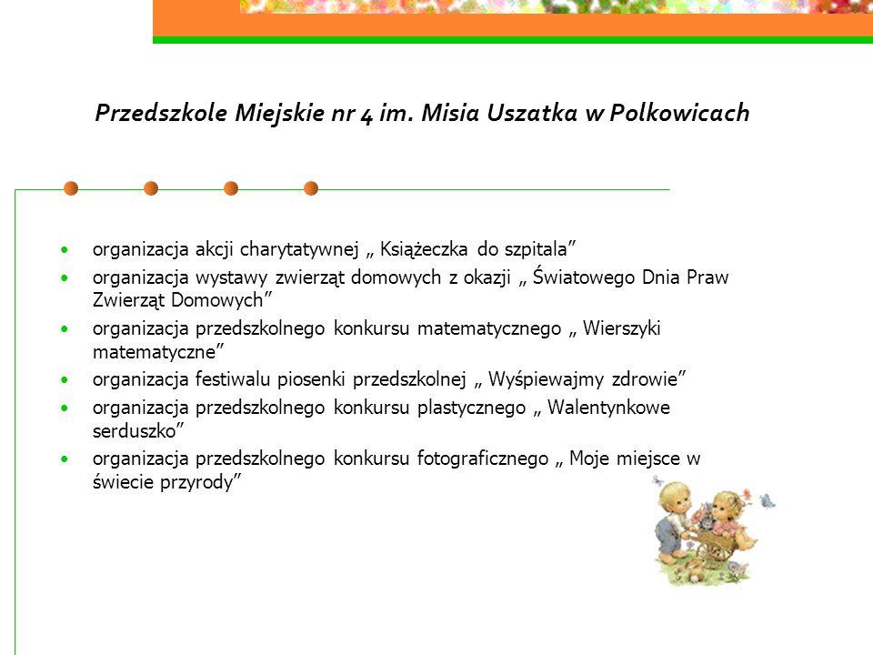 Przedszkole Miejskie nr 4 im. Misia Uszatka w Polkowicach organizacja akcji charytatywnej Książeczka do szpitala organizacja wystawy zwierząt domowych