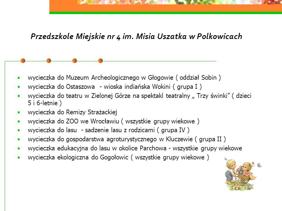 Przedszkole Miejskie nr 4 im. Misia Uszatka w Polkowicach wycieczka do Muzeum Archeologicznego w Głogowie ( oddział Sobin ) wycieczka do Ostaszowa - w