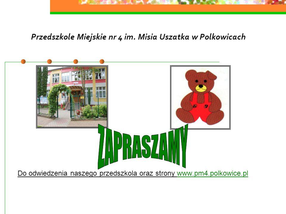 Przedszkole Miejskie nr 4 im. Misia Uszatka w Polkowicach Do odwiedzenia naszego przedszkola oraz strony www.pm4.polkowice.pl