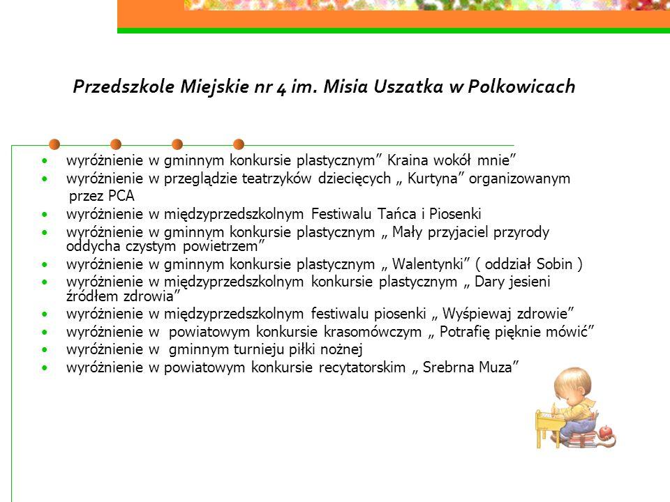 Przedszkole Miejskie nr 4 im. Misia Uszatka w Polkowicach wyróżnienie w gminnym konkursie plastycznym Kraina wokół mnie wyróżnienie w przeglądzie teat