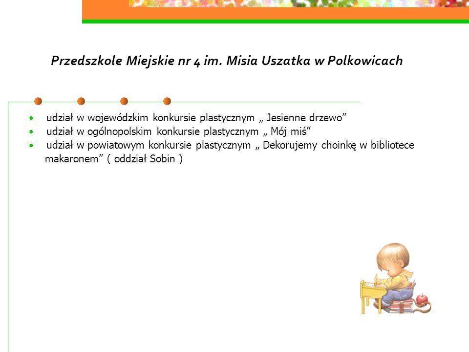 Przedszkole Miejskie nr 4 im. Misia Uszatka w Polkowicach udział w wojewódzkim konkursie plastycznym Jesienne drzewo udział w ogólnopolskim konkursie