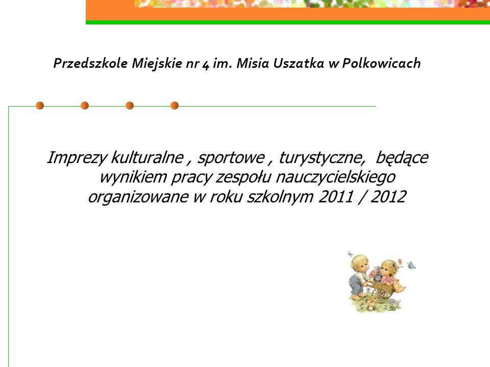 Przedszkole Miejskie nr 4 im. Misia Uszatka w Polkowicach Imprezy kulturalne, sportowe, turystyczne, będące wynikiem pracy zespołu nauczycielskiego or
