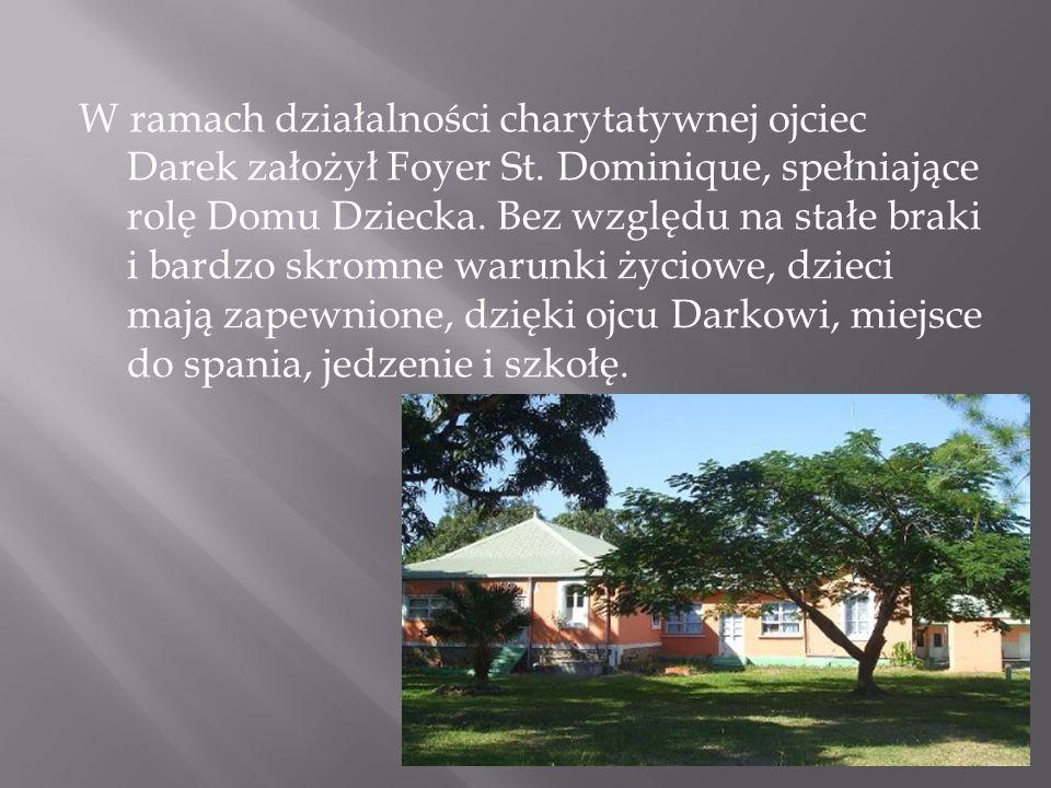 W ramach działalności charytatywnej ojciec Darek założył Foyer St. Dominique, spełniające rolę Domu Dziecka. Bez względu na stałe braki i bardzo skrom