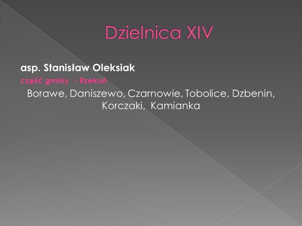 asp. Stanisław Oleksiak część gminy - Rzekuń Borawe, Daniszewo, Czarnowie, Tobolice, Dzbenin, Korczaki, Kamianka