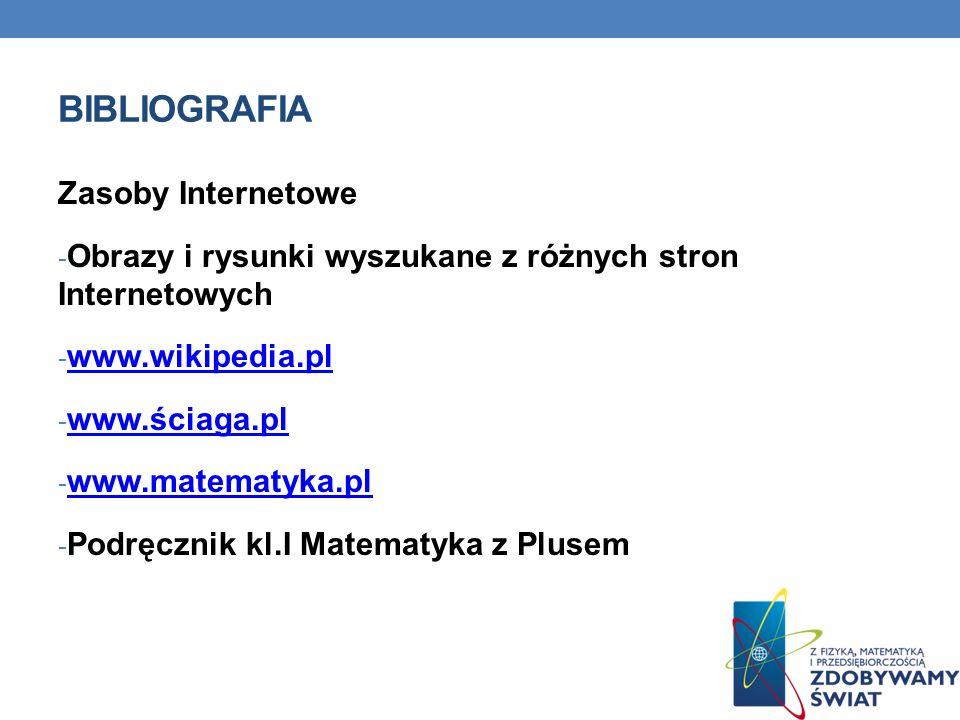 BIBLIOGRAFIA Zasoby Internetowe - Obrazy i rysunki wyszukane z różnych stron Internetowych - www.wikipedia.pl www.wikipedia.pl - www.ściaga.pl www.ści