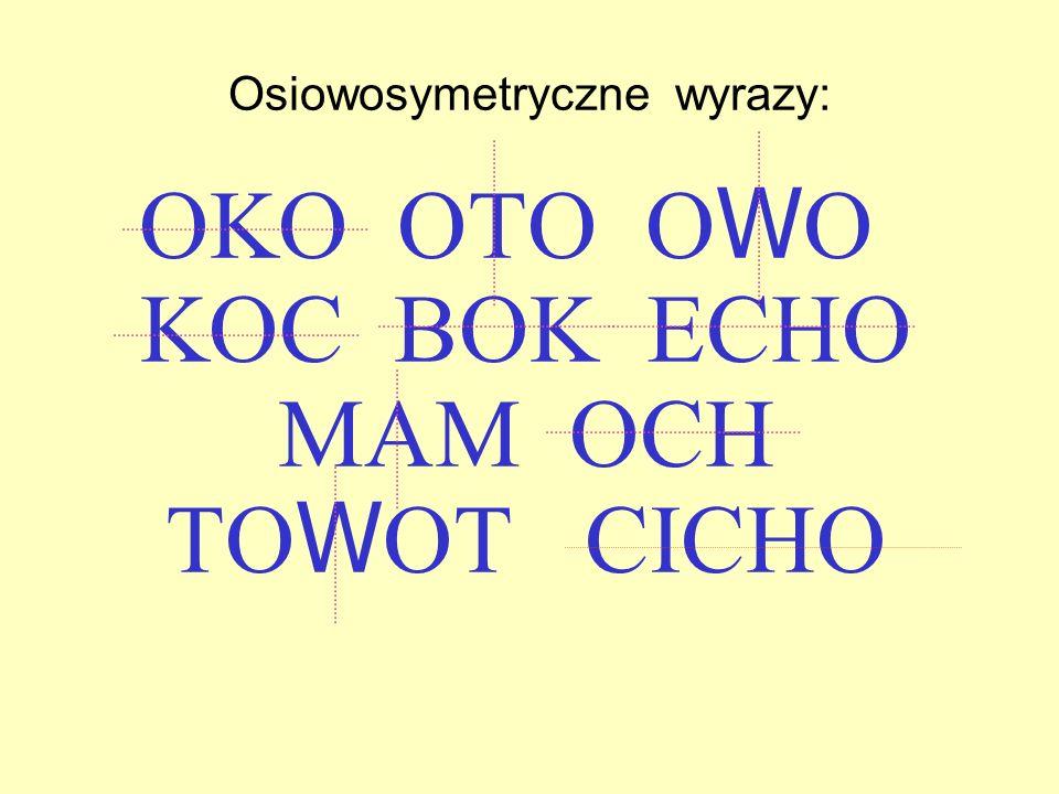 Osiowosymetryczne litery i cyfry : A B C D E H I K M O T U V W X Y 0 3 8