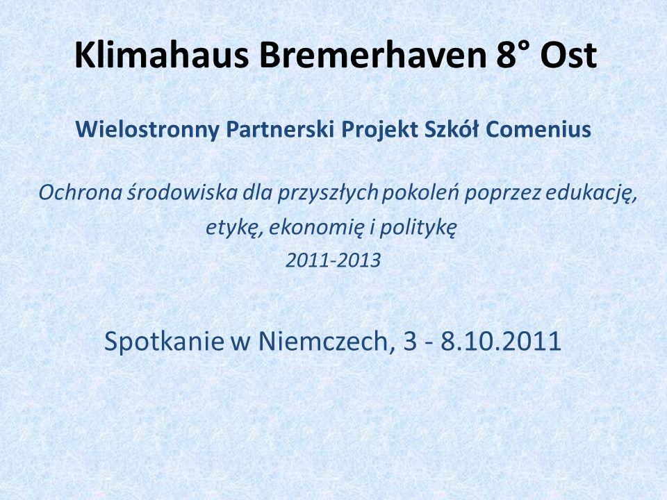Klimahaus Bremerhaven 8° Ost Wielostronny Partnerski Projekt Szkół Comenius Ochrona środowiska dla przyszłych pokoleń poprzez edukację, etykę, ekonomi