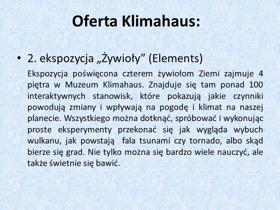 Oferta Klimahaus: 2. ekspozycja Żywioły (Elements) Ekspozycja poświęcona czterem żywiołom Ziemi zajmuje 4 piętra w Muzeum Klimahaus. Znajduje się tam
