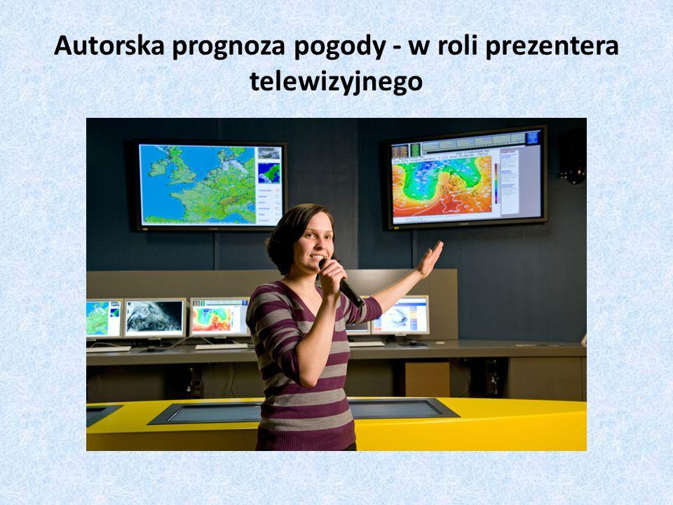 Autorska prognoza pogody - w roli prezentera telewizyjnego
