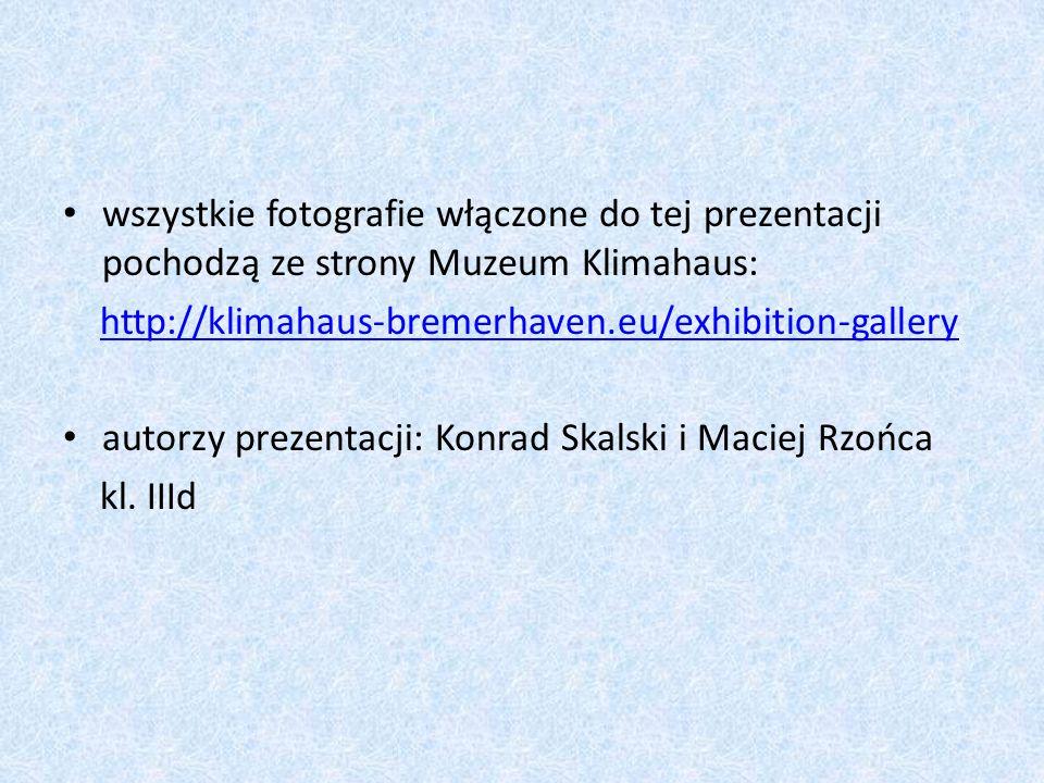 wszystkie fotografie włączone do tej prezentacji pochodzą ze strony Muzeum Klimahaus: http://klimahaus-bremerhaven.eu/exhibition-gallery autorzy preze