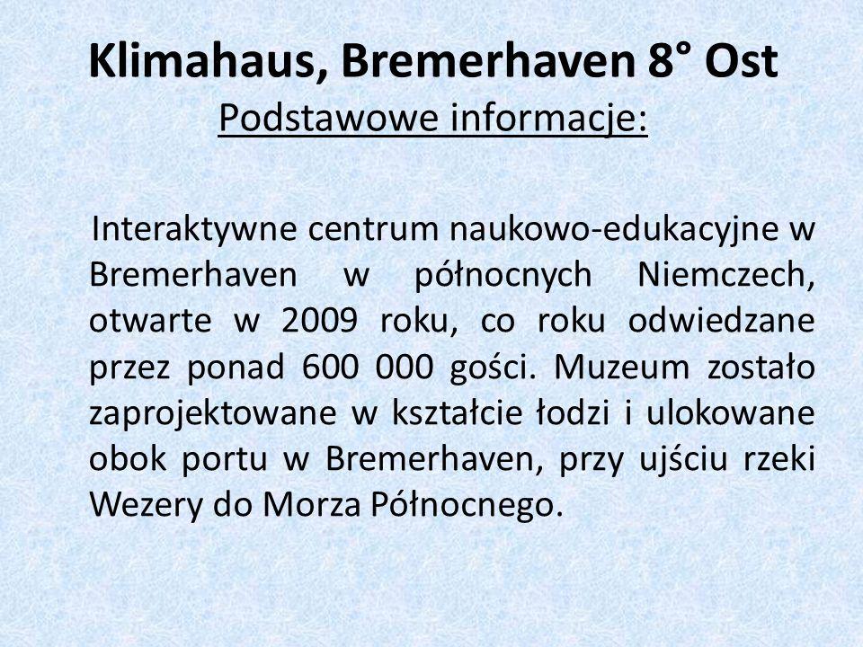 Klimahaus, Bremerhaven 8° Ost Podstawowe informacje: Interaktywne centrum naukowo-edukacyjne w Bremerhaven w północnych Niemczech, otwarte w 2009 roku