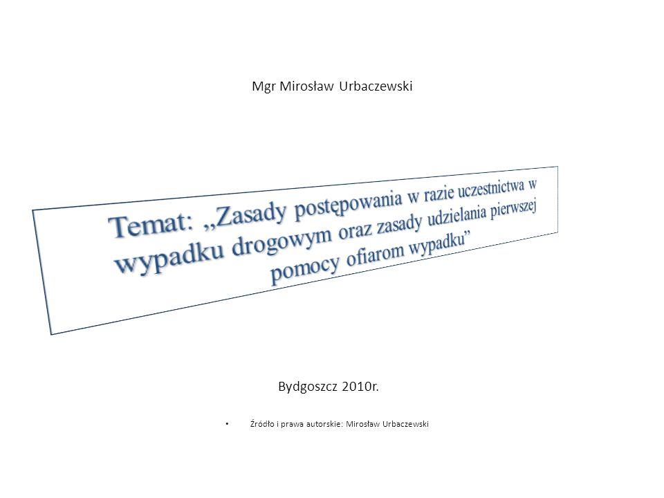 Mgr Mirosław Urbaczewski Bydgoszcz 2010r. Źródło i prawa autorskie: Mirosław Urbaczewski