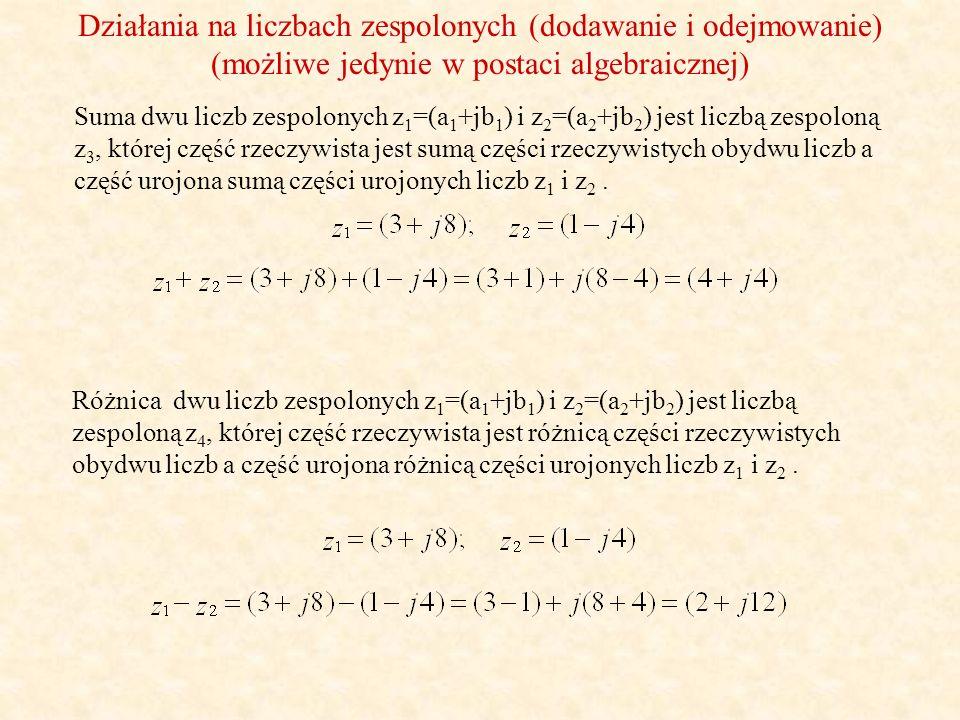 Działania na liczbach zespolonych (mnożenie) (możliwe w postaci algebraicznej i wykładniczej) Mnożenie dwu liczb zespolonych z 1 =(a 1 +jb 1 ) i z 2 =(a 2 +jb 2 ) (postać algebraiczna) wykonujemy jak mnożenie dwumianów w zwykłej algebrze.
