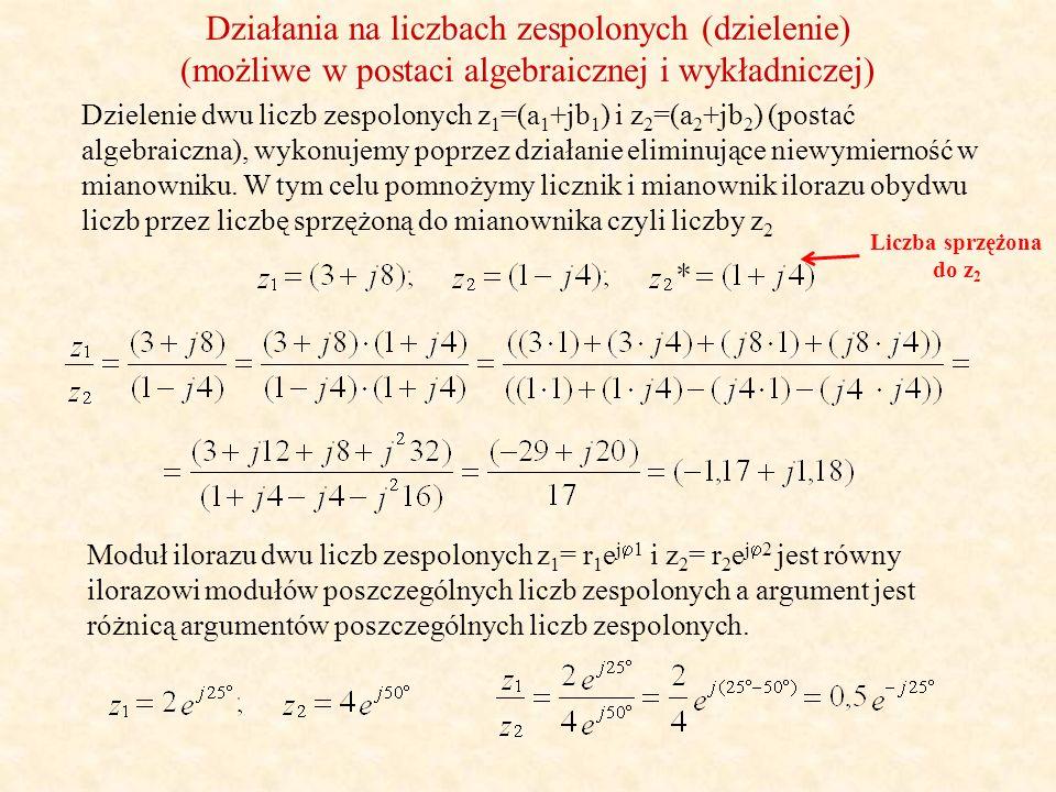 Działania na liczbach zespolonych (dzielenie) (możliwe w postaci algebraicznej i wykładniczej) Dzielenie dwu liczb zespolonych z 1 =(a 1 +jb 1 ) i z 2