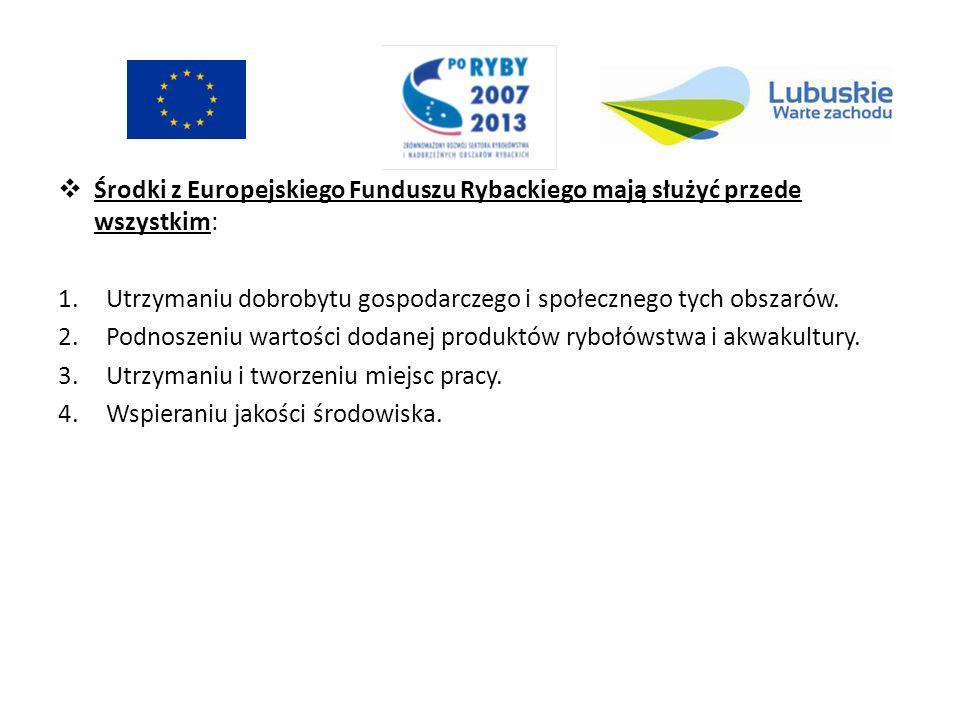 Środki z Europejskiego Funduszu Rybackiego mają służyć przede wszystkim: 1.Utrzymaniu dobrobytu gospodarczego i społecznego tych obszarów. 2.Podnoszen
