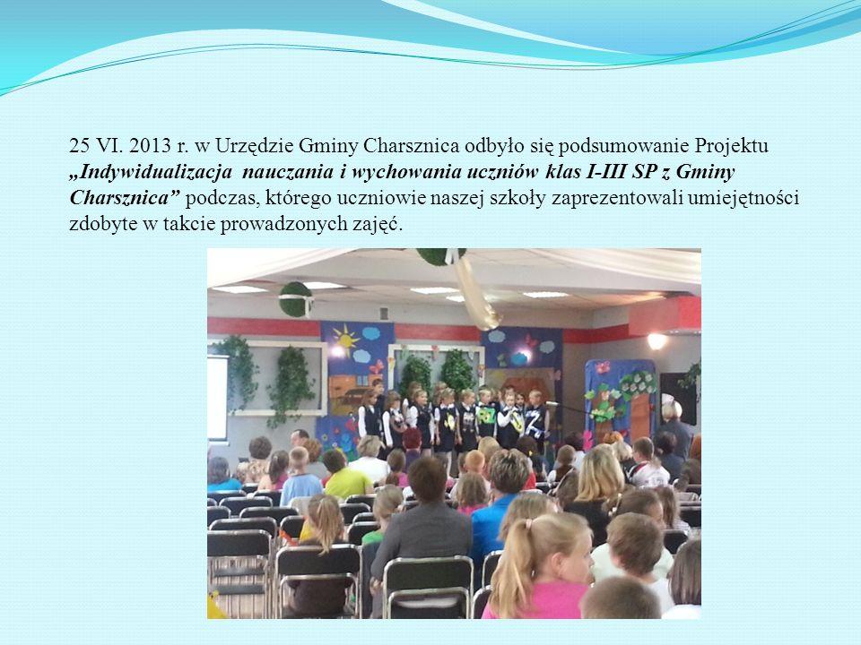 25 VI. 2013 r. w Urzędzie Gminy Charsznica odbyło się podsumowanie Projektu Indywidualizacja nauczania i wychowania uczniów klas I-III SP z Gminy Char